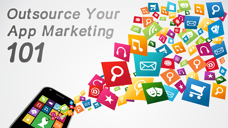 Outsource Your App Marketing 101